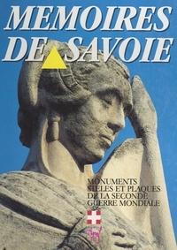 Commission départementale de l et Bernard Chaffardon - Mémoires de Savoie - Monuments, stèles et plaques : 18 juin 1940-30 septembre 1944.