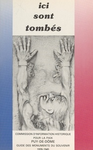 Commission départementale (Puy et Jean-Jacques Arène - Ici sont tombés : guide des monuments du souvenir, 1939-1945.