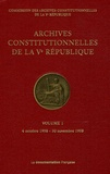 Commission des archives - Archives constitutionnelles de la Ve République - Volume 1, 4 octobre 1958 - 30 novembre 1958.