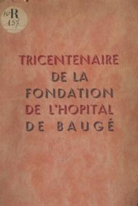 Commission des hospices et  Costès - Tricentenaire de la fondation de l'Hôpital de Baugé. 1643-1943.