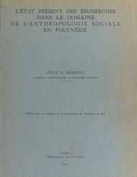 Commission du Pacifique du Sud et Félix M. Keesing - L'état présent des recherches dans le domaine de l'anthropologie sociale en Polynésie.