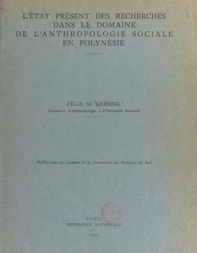 L'état présent des recherches dans le domaine de l'anthropologie sociale en Polynésie