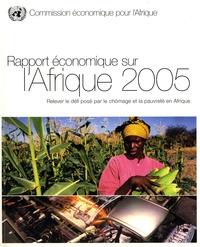 Commission Economique Afrique - Rapport économique sur l'Afrique 2005 - Relever le défi posé par le chômage et la pauvreté en Afrique.
