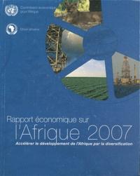 Commission Economique Afrique - Rapport économique sur l'Afrique 2007 - Accélérer le développement de l'Afrique par la diversification.