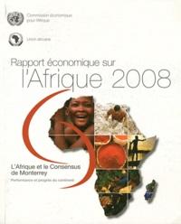 Commission Economique Afrique - Rapport économique sur l'Afrique 2008 - L'Afrique et le Consensus de Monterrey : performance et progrès du continent.