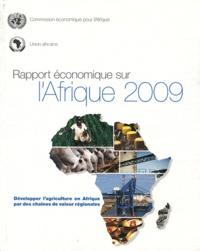 Commission Economique Afrique - Rapport économique sur l'Afrique 2009 - Développer l'agriculture en Afrique par des chaînes de valeur régionales.