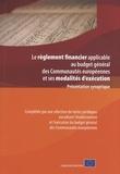 Commission européenne - Le règlement financier applicable au budget général des Communautés européennes et ses modalités d'exécution - Présentation synoptique.