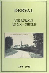 Commission historique de l'Ass et  Collectif - Derval des origines à nos jours - Vie rurale au XXe siècle, 1900-1950.