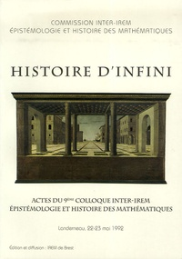 Commission inter-IREM - Histoire d'infini - Actes du 9e colloque inter-IREM épistémologie et histoire des mathématiques, Landerneau, 22-23 mai 1992.