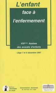 Commission Jeunesse Liège - L'enfant face à l'enfermement - 8e Assisses des avocats d'enfants à Liège, 7 et 8 décembre 2007.