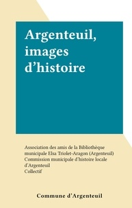 Commission municipale d'histoi et  Association des amis de la Bib - Argenteuil, images d'histoire.