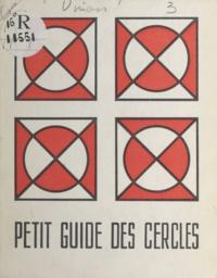 Commission nationale des Cercl - Petit guide des cercles à l'usage de tous ceux qui, aimant leur prochain, recherchent le dialogue.