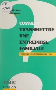 Commission Reprise-Transmissio et  Collectif - Comment transmettre une entreprise familiale.