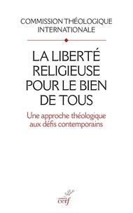 Commission Théologique - La liberté religieuse pour le bien de tous - Une approche théologique aux défis contemporains.