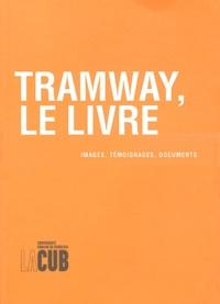 Communauté Urbaine Bordeaux - Tramway, le livre - Images, témoignages, documents.