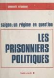 Communauté vietnamienne et Son Chu - Les prisonniers politiques - Saigon, un régime en question.