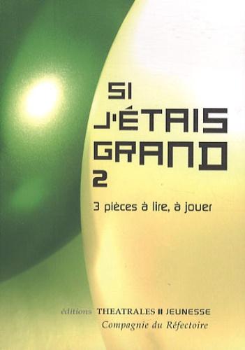 Compagnie du Réfectoire et Jean-Pierre Cannet - Si j'étais grand 2 - 3 pièces à lire, à jouer.