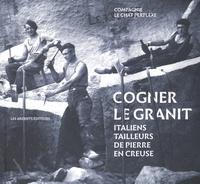 Compagnie Le Chat Perplexe - Cogner le granit - Italiens tailleurs de pierre en Creuse. 1 CD audio