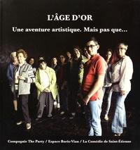 Compagnie The Party et  Espace Boris-Vian - L'Age d'or - Une aventure artistique, mais pas que....