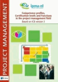 Van Haren Publishing - Competence Profiles, Certification Levels and Functions in the Project Management Field Based on ICB Version 3.