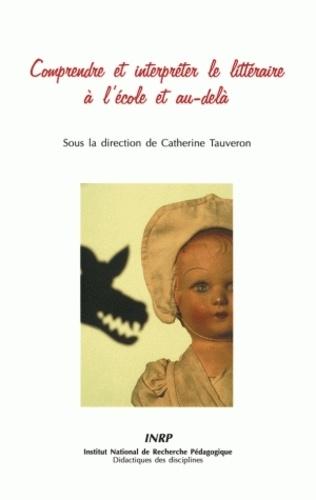 Catherine Tauveron - Comprendre et interpréter le littéraire à l'école et au-delà.
