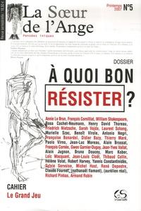 Didier Bazy - La Soeur de l'Ange N° 5, Printemps 2007 : A quoi bon résister ?.