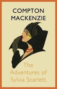 Compton Mackenzie - The Adventures of Sylvia Scarlett.