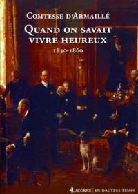 Comtesse D'Armaillé - Quand on savait vivre heureux - 1830-1860.