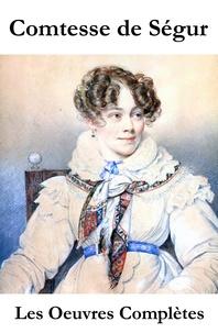 Comtesse de Ségur - Les Oeuvres Complètes de la Comtesse de Ségur (l'intégrale non censurée).