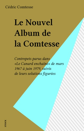 """Le Nouvel album de la Comtesse. Contrepets parus dans """"Le Canard enchaîné"""" de mars 1967 à juin 1979, suivis de leurs solutions figurées..."""