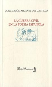 Concepcion Argente del Castillo - La Guerra Civil en la poesia española (1936-1939).