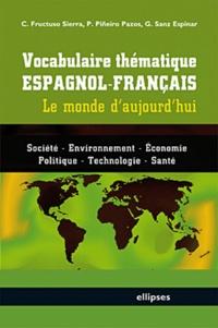Concepcion Fructuoso Sierra et Paloma Pineiro Pazos - Vocabulaire thématique espagnol-français - Le monde d'aujourd'hui.