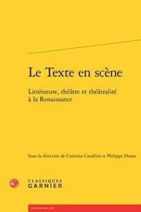Concetta Cavallini et Philippe Desan - Le Texte en scène - Littérature, théâtre et théâtralité à la Renaissance.