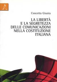 Concetta Guinta - La liberta e la segretezza delle comunicazioni nella Costituzione italiana.