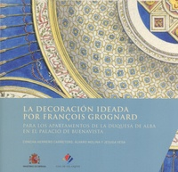Concha Herrero Carretero et Alvaro Molina - La decoración ideada por François Grognard para los apartamentos de la duquesa de Alba en el palacio de Buenavista.