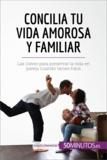 Concilia tu vida amorosa y familiar - Las claves para preservar la vida en pareja cuando tienes hijos.