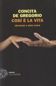 Concita De Gregorio - Cosi è la vita - Imparare a dirsi addio.