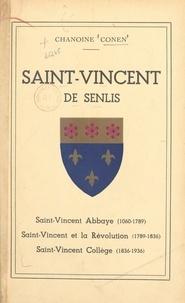 Conen et Eugène M. Le Senne - Saint-Vincent de Senlis - Notes d'histoire. Saint-Vincent Abbaye (1060-1789), Saint-Vincent et la Révolution (1789-1836), Saint-Vincent Collège (1836-1936).