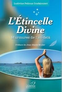 Confalonieri ludivine Pelloux - L'étincelle divine - Préface de Jean-Marie Muller - Murmures de l'au-delà.