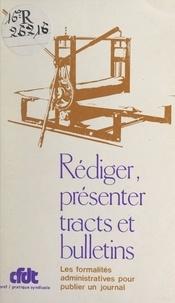 Confédération française démocr - Rédiger, présenter tracts et bulletins - Les formalités administratives pour publier un journal.