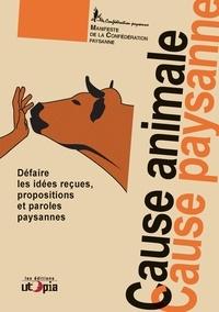 Confédération paysanne - Cause animale, cause paysanne - Défaire les idées reçues, propositions et paroles paysannes.