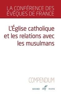 Conférence évêques de France - L'Eglise catholique et les relations avec les musulmans - Compendium.