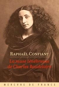 Confiant Raphaël - La muse ténébreuse de Charles Baudelaire.