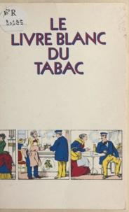 Confrérie de Jean Nicot et Ned Rival - Le livre blanc du tabac - Pour un art du mieux fumer.
