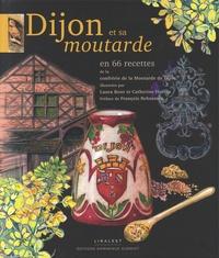 Confrérie Moutarde de Dijon - Dijon et sa moutarde en 66 recettes.