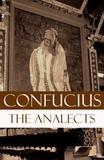 Confucius Confucius et James Legge - The Analects (The Revised James Legge Translation).