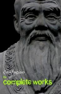 Confucius - Confucius: The Complete Works.
