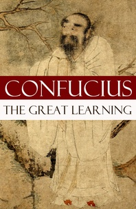 Confucius Confucius et Tsang Tsang - The Great Learning (A short Confucian text + Commentary by Tsang).
