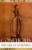 Confucius Confucius et James Legge - The Great Learning (Unabridged).
