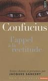 Confucius - Confucius - L'appel à la rectitude.